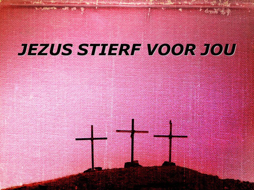 JEZUS STIERF VOOR JOU