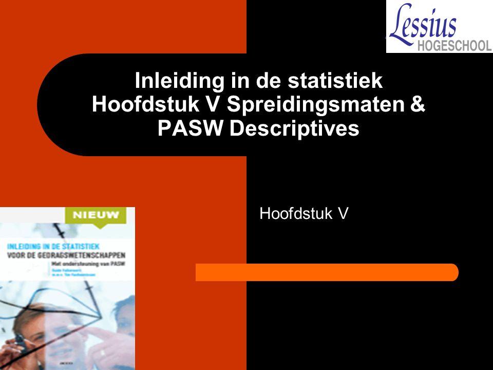 Inleiding in de statistiek Hoofdstuk V Spreidingsmaten & PASW Descriptives
