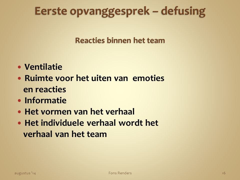 Eerste opvanggesprek – defusing Reacties binnen het team