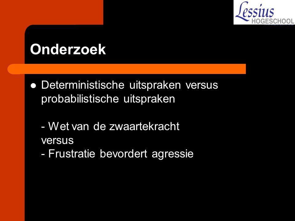 Onderzoek Deterministische uitspraken versus probabilistische uitspraken - Wet van de zwaartekracht versus - Frustratie bevordert agressie.