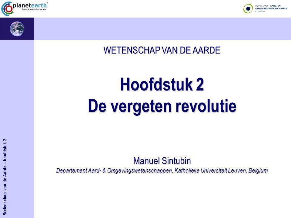 WETENSCHAP VAN DE AARDE Hoofdstuk 2 De vergeten revolutie Manuel Sintubin Departement Aard- & Omgevingswetenschappen, Katholieke Universiteit Leuven, Belgium