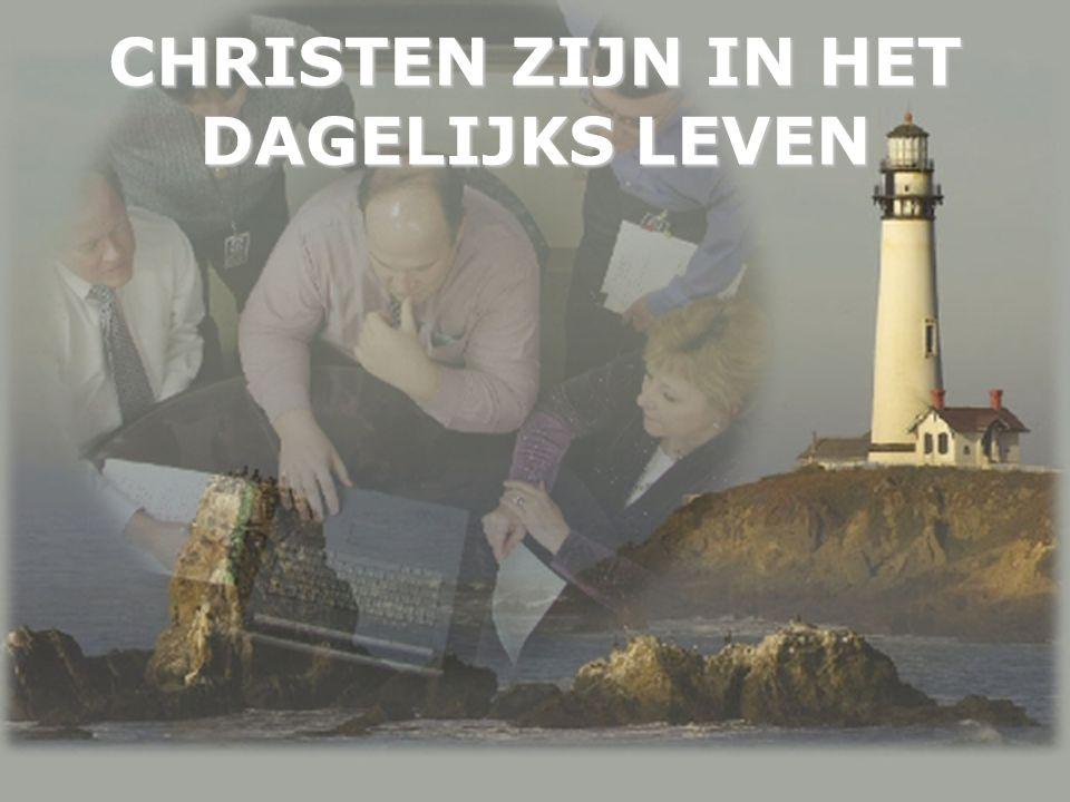 CHRISTEN ZIJN IN HET DAGELIJKS LEVEN