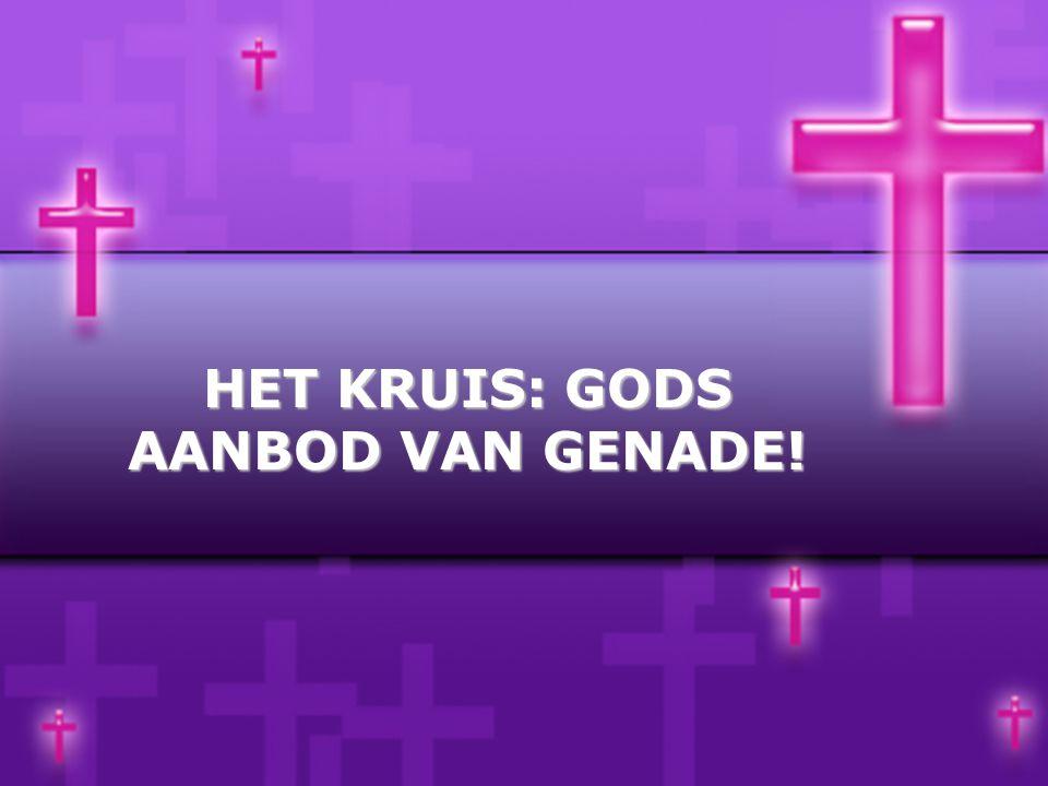 HET KRUIS: GODS AANBOD VAN GENADE!