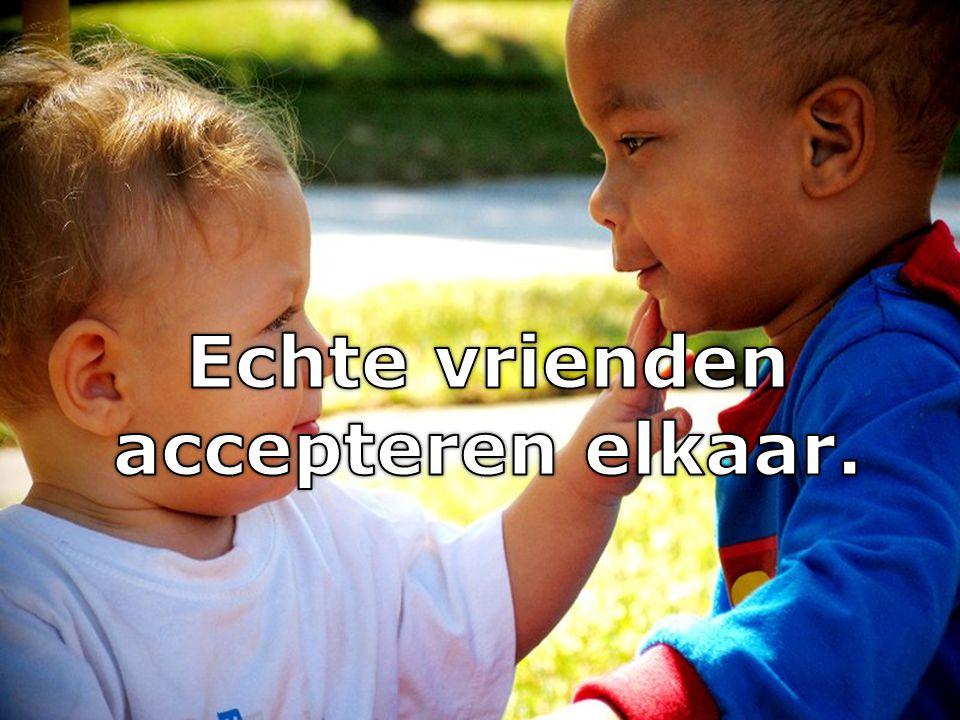 Echte vrienden accepteren elkaar.