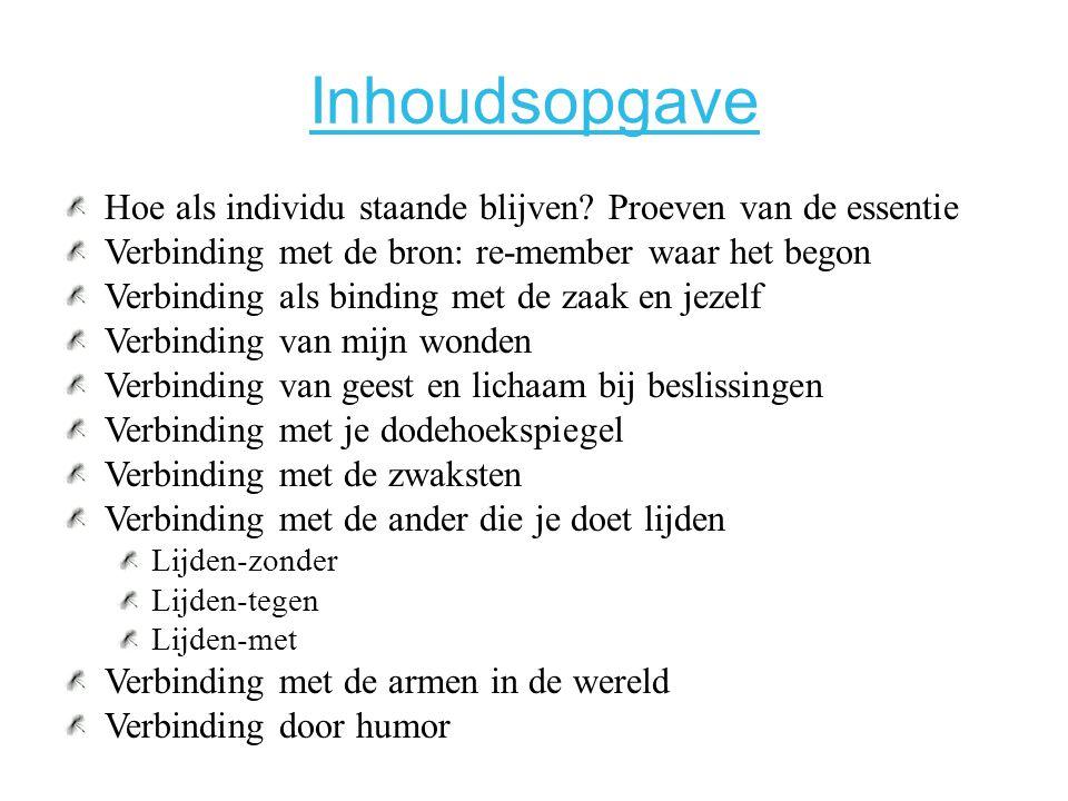 Inhoudsopgave Hoe als individu staande blijven Proeven van de essentie. Verbinding met de bron: re-member waar het begon.