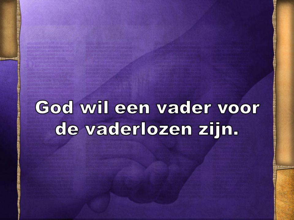 God wil een vader voor de vaderlozen zijn.