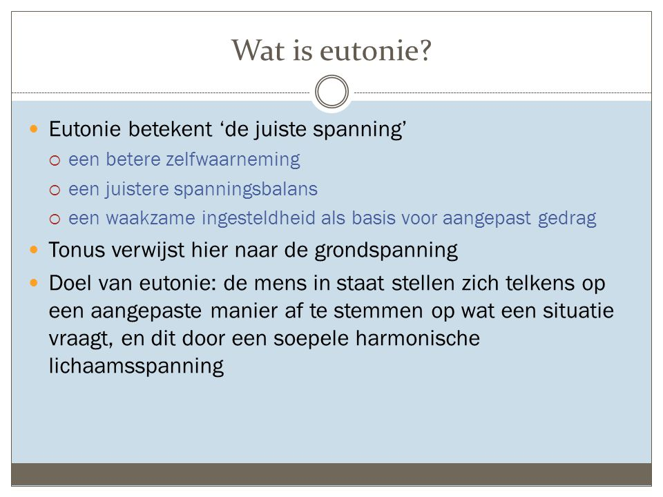 Wat is eutonie Eutonie betekent 'de juiste spanning'