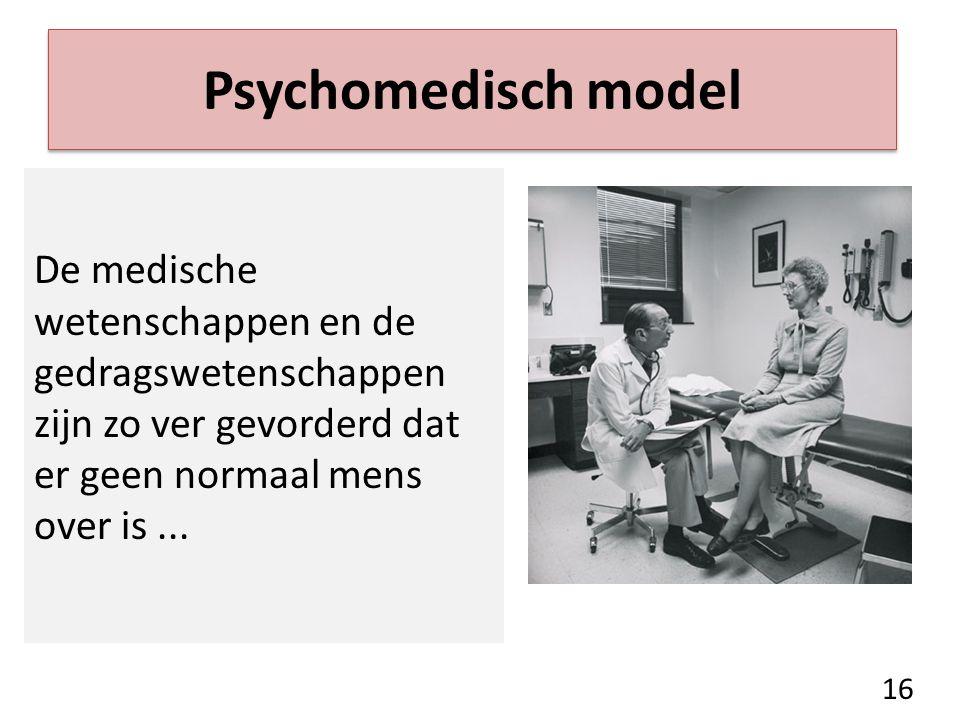 Psychomedisch model De medische wetenschappen en de gedragswetenschappen zijn zo ver gevorderd dat er geen normaal mens over is ...
