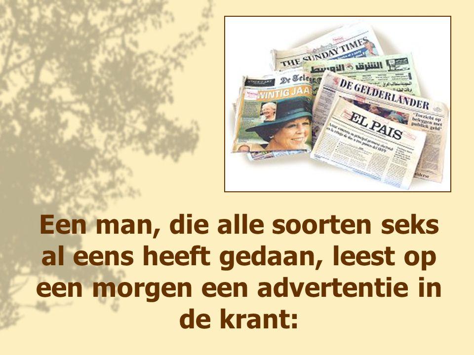 Een man, die alle soorten seks al eens heeft gedaan, leest op een morgen een advertentie in de krant: