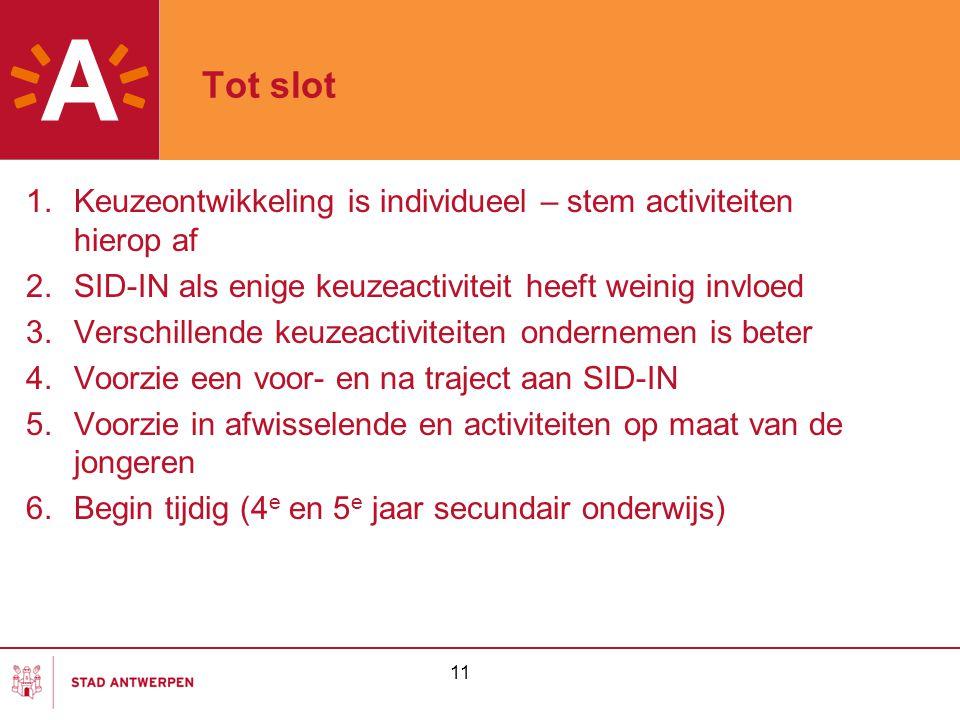 Tot slot Keuzeontwikkeling is individueel – stem activiteiten hierop af. SID-IN als enige keuzeactiviteit heeft weinig invloed.