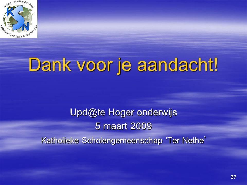 Dank voor je aandacht! Upd@te Hoger onderwijs 5 maart 2009
