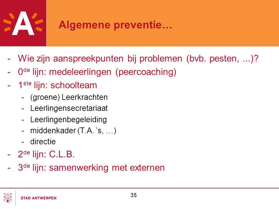 Algemene preventie… Wie zijn aanspreekpunten bij problemen (bvb. pesten, ...) 0de lijn: medeleerlingen (peercoaching)