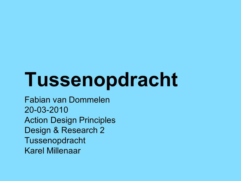 Tussenopdracht Fabian van Dommelen 20-03-2010 Action Design Principles