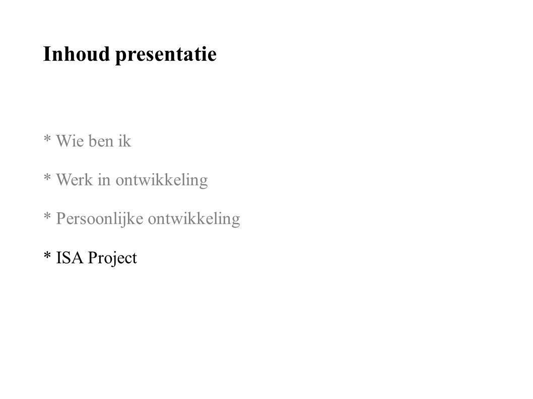 Inhoud presentatie * Wie ben ik * Werk in ontwikkeling