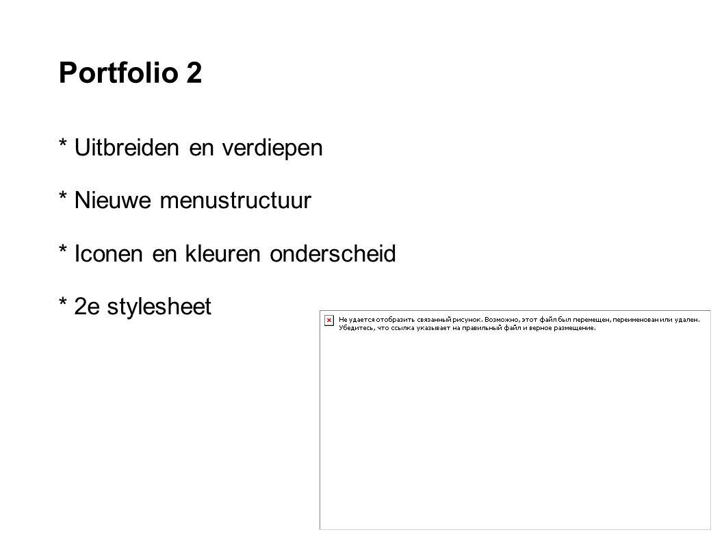 Portfolio 2 * Uitbreiden en verdiepen * Nieuwe menustructuur