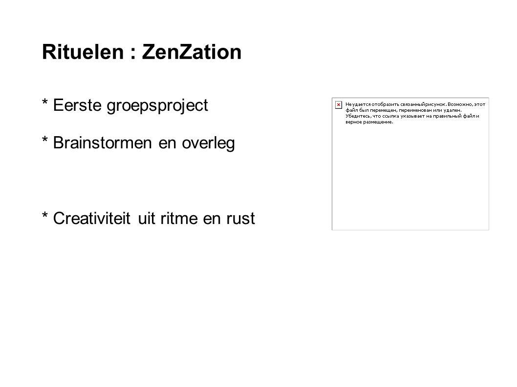 Rituelen : ZenZation * Eerste groepsproject * Brainstormen en overleg