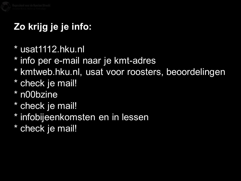 Zo krijg je je info: * usat1112.hku.nl. * info per e-mail naar je kmt-adres. * kmtweb.hku.nl, usat voor roosters, beoordelingen.