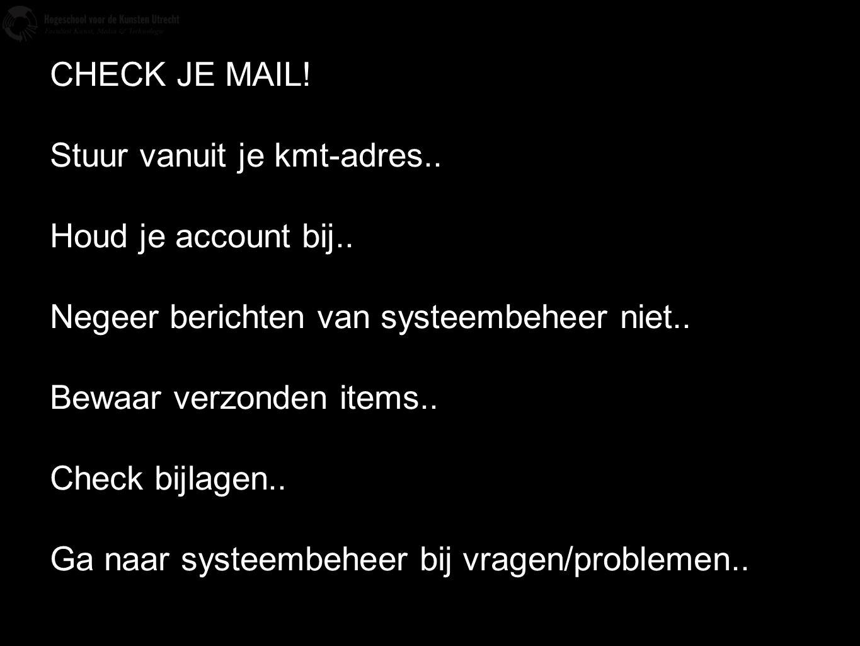 CHECK JE MAIL! Stuur vanuit je kmt-adres.. Houd je account bij.. Negeer berichten van systeembeheer niet..
