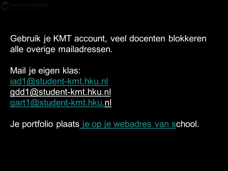 Gebruik je KMT account, veel docenten blokkeren alle overige mailadressen.