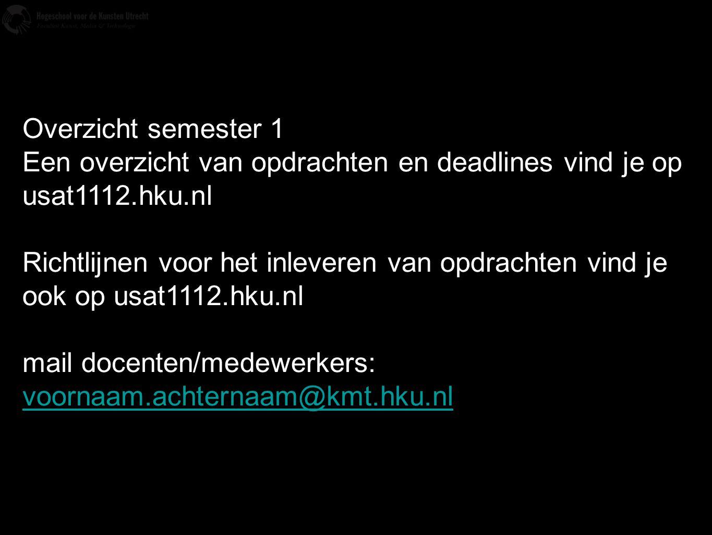 Overzicht semester 1 Een overzicht van opdrachten en deadlines vind je op usat1112.hku.nl.
