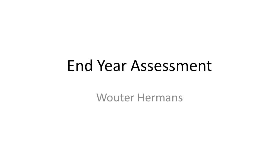 End Year Assessment Wouter Hermans