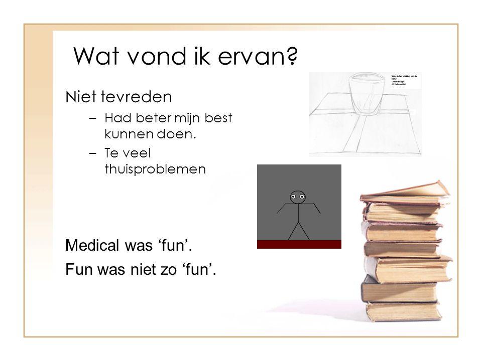 Wat vond ik ervan Niet tevreden Medical was 'fun'.