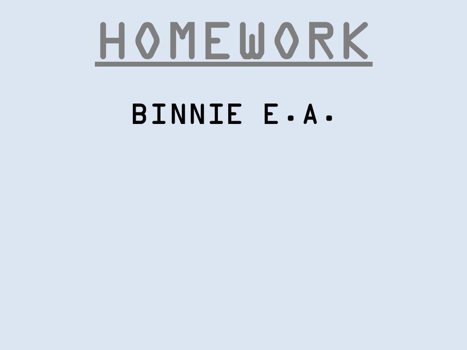 HOMEWORK BINNIE E.A.