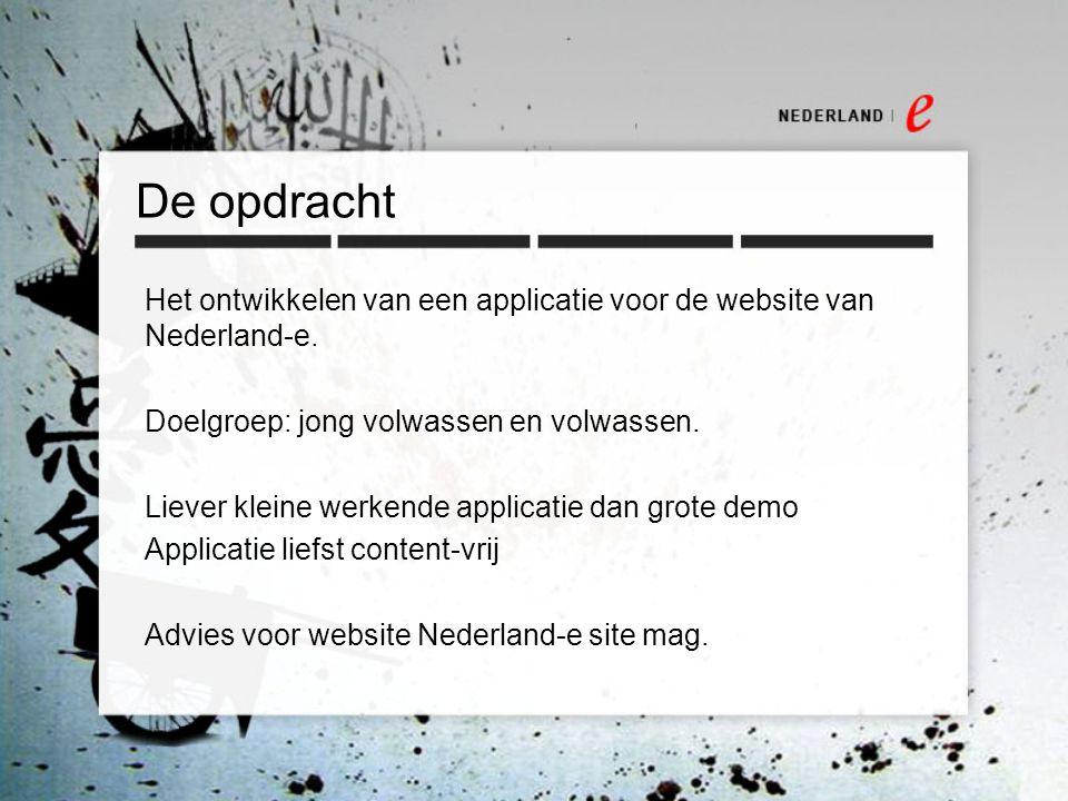 De opdracht Het ontwikkelen van een applicatie voor de website van Nederland-e. Doelgroep: jong volwassen en volwassen.