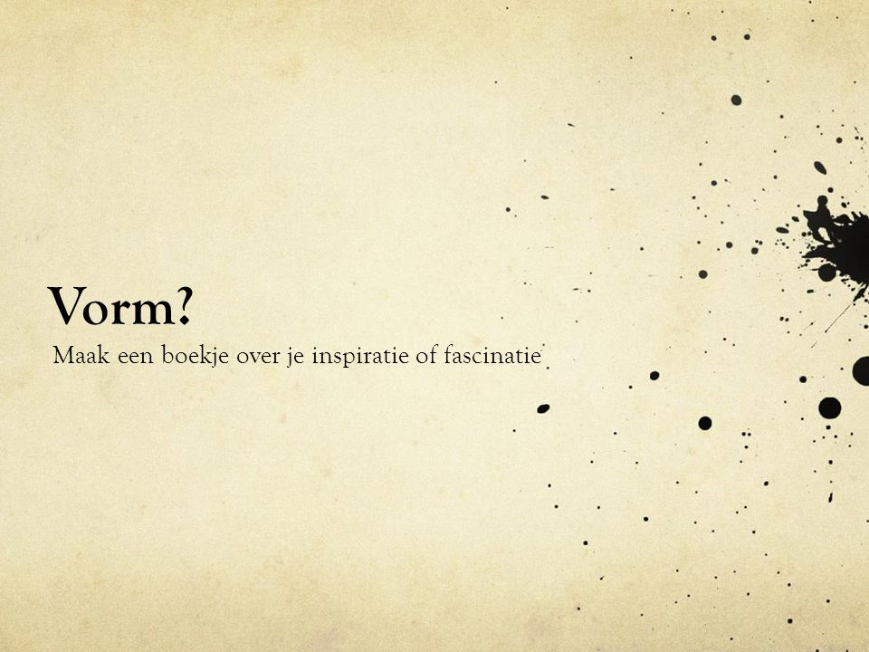 Vorm Maak een boekje over je inspiratie of fascinatie