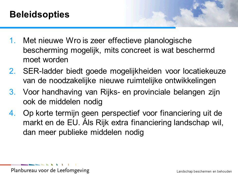 Beleidsopties Met nieuwe Wro is zeer effectieve planologische bescherming mogelijk, mits concreet is wat beschermd moet worden.