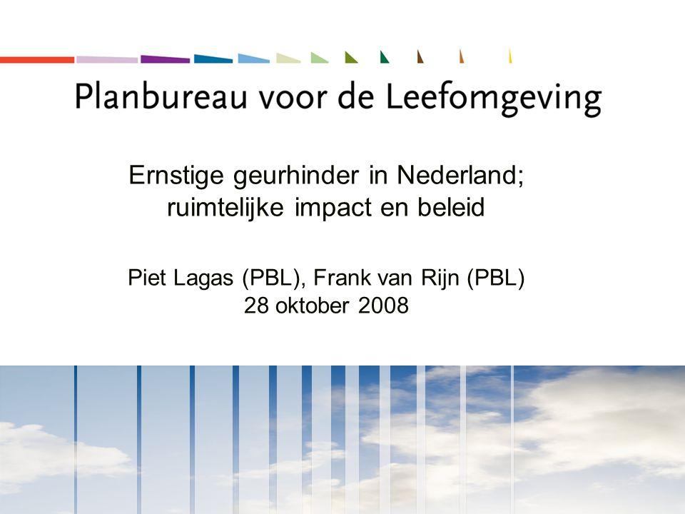 Ernstige geurhinder in Nederland; ruimtelijke impact en beleid Piet Lagas (PBL), Frank van Rijn (PBL) 28 oktober 2008