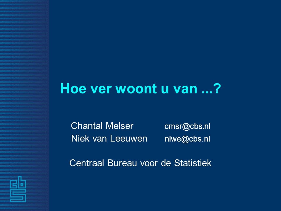 Hoe ver woont u van ... Chantal Melser cmsr@cbs.nl