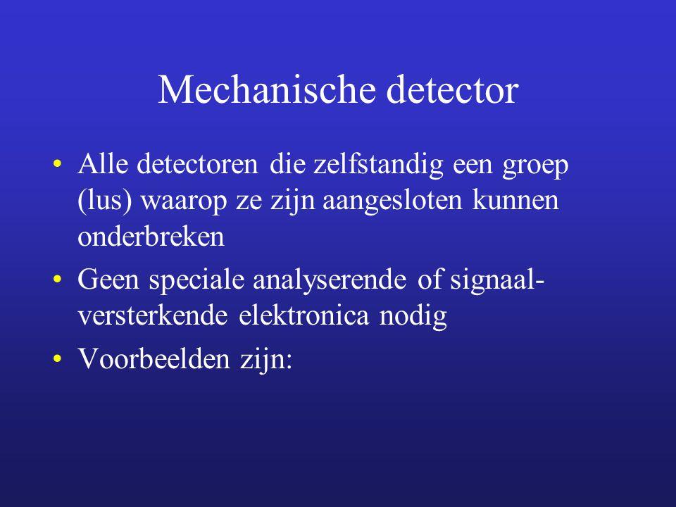 Mechanische detector Alle detectoren die zelfstandig een groep (lus) waarop ze zijn aangesloten kunnen onderbreken.