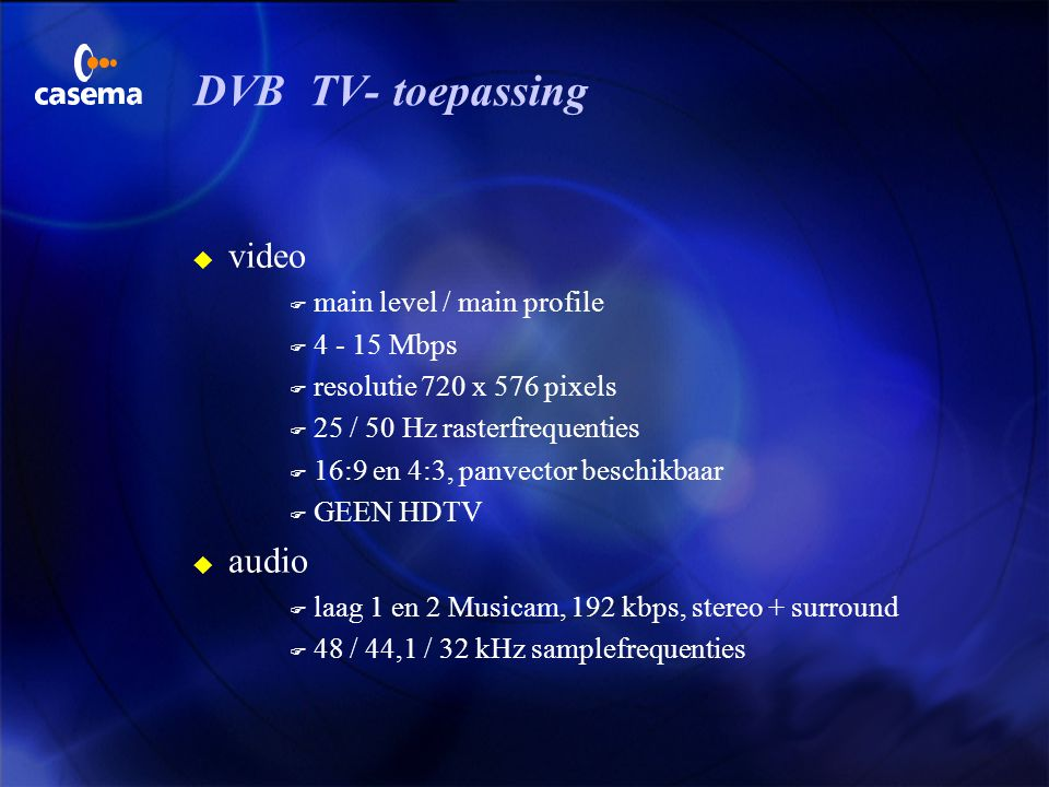 DVB TV- toepassing video audio main level / main profile 4 - 15 Mbps