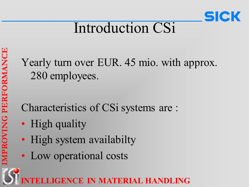 Introduction CSi Yearly turn over EUR. 45 mio. with approx. 280 employees. Characteristics of CSi systems are :