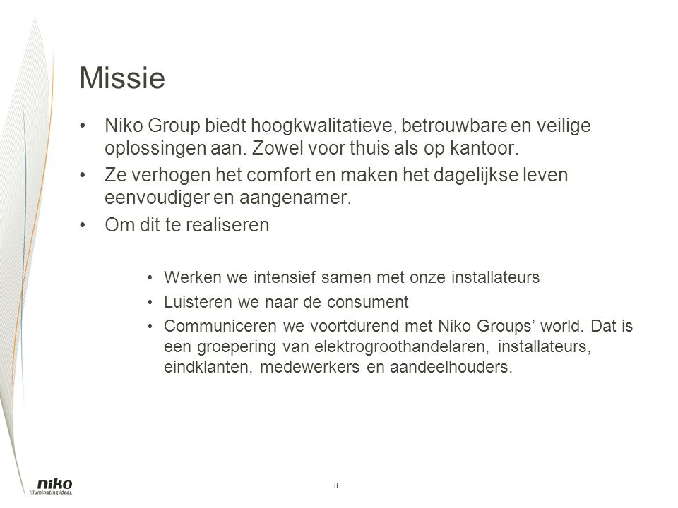 Missie Niko Group biedt hoogkwalitatieve, betrouwbare en veilige oplossingen aan. Zowel voor thuis als op kantoor.