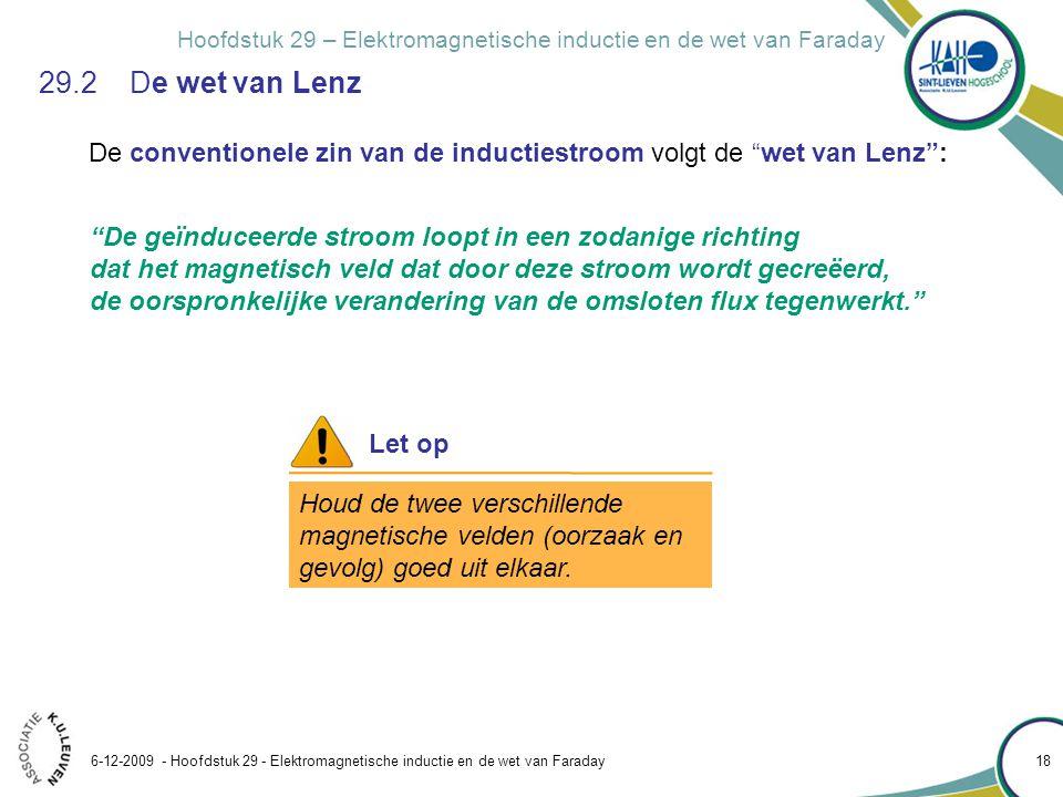 29.2 De wet van Lenz De conventionele zin van de inductiestroom volgt de wet van Lenz :