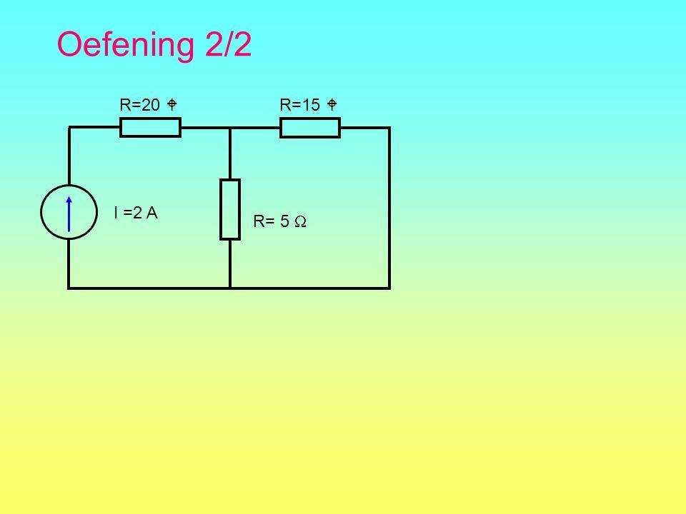 Oefening 2/2 R=20  R=15  I =2 A R= 5 