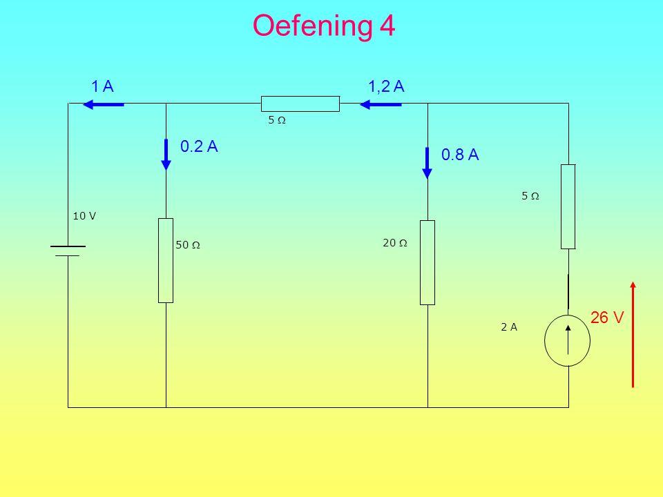 Oefening 4 1 A 1,2 A 5  0.2 A 0.8 A 5  10 V 50  20  26 V 2 A