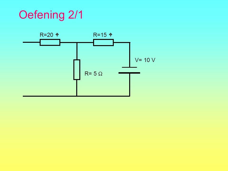 Oefening 2/1 R=20  R=15  R= 5  V= 10 V