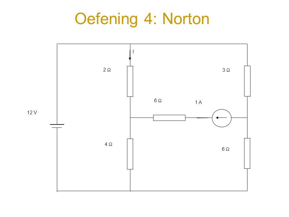 Oefening 4: Norton I 12 V 2  4  6  3  1 A