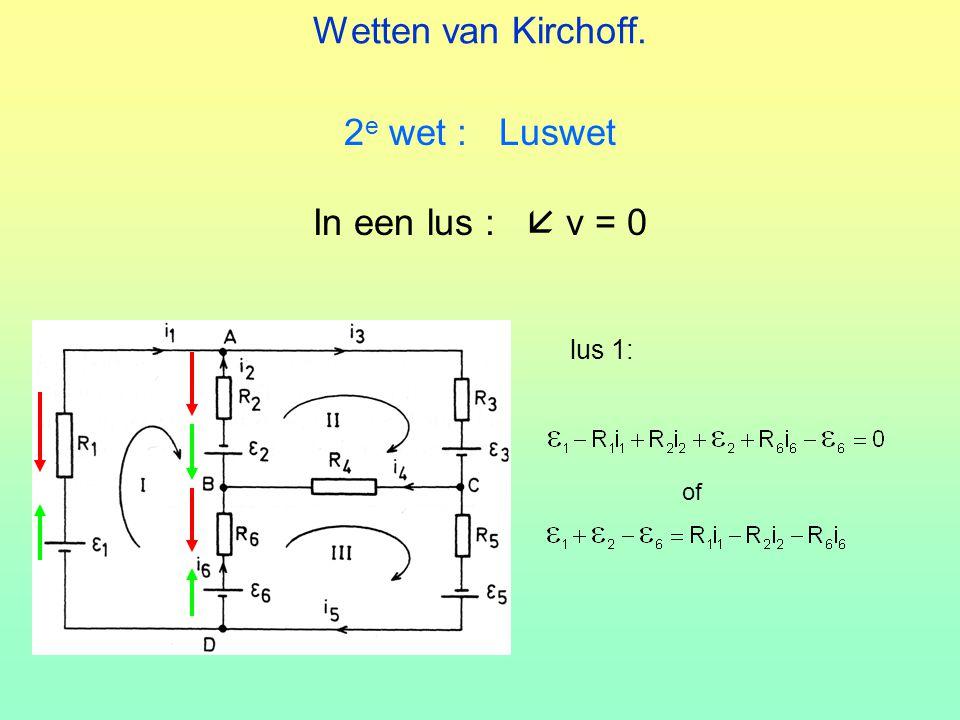 Wetten van Kirchoff. 2e wet : Luswet In een lus :  v = 0 lus 1: of