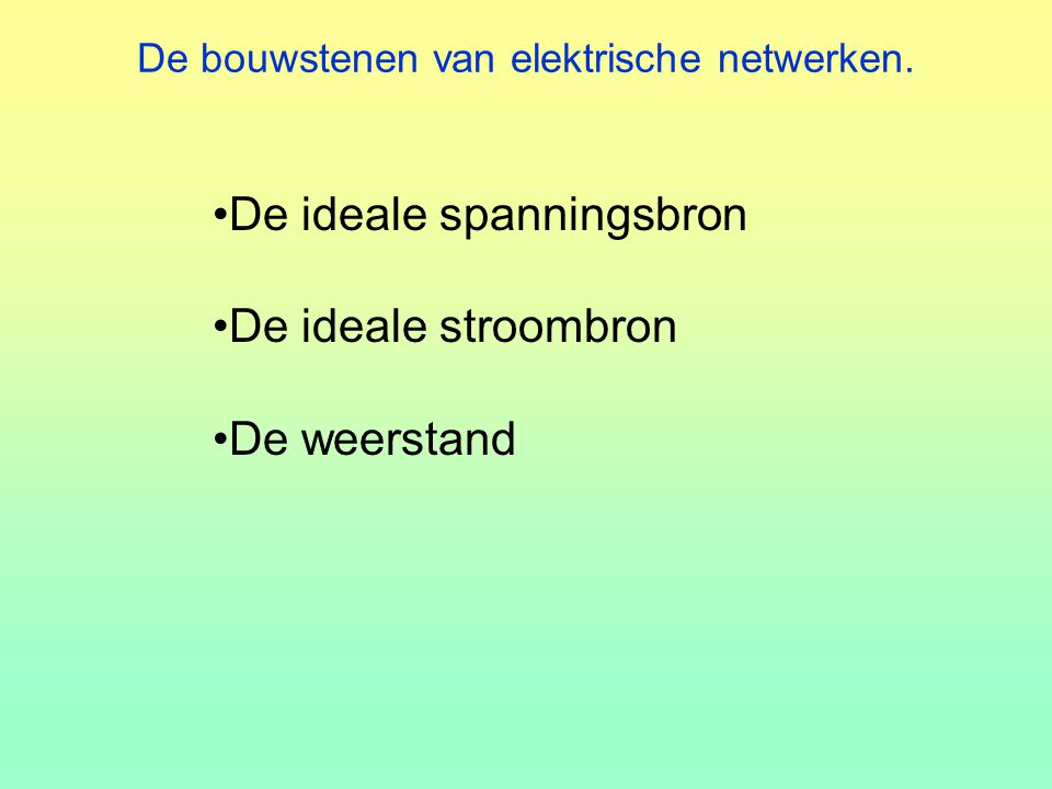 De bouwstenen van elektrische netwerken.