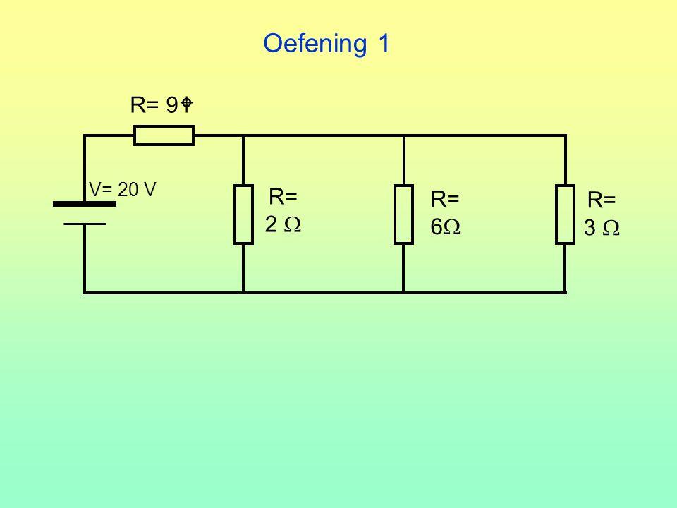 Oefening 1 R= 9 V= 20 V R= 2  R= 6 R= 3 