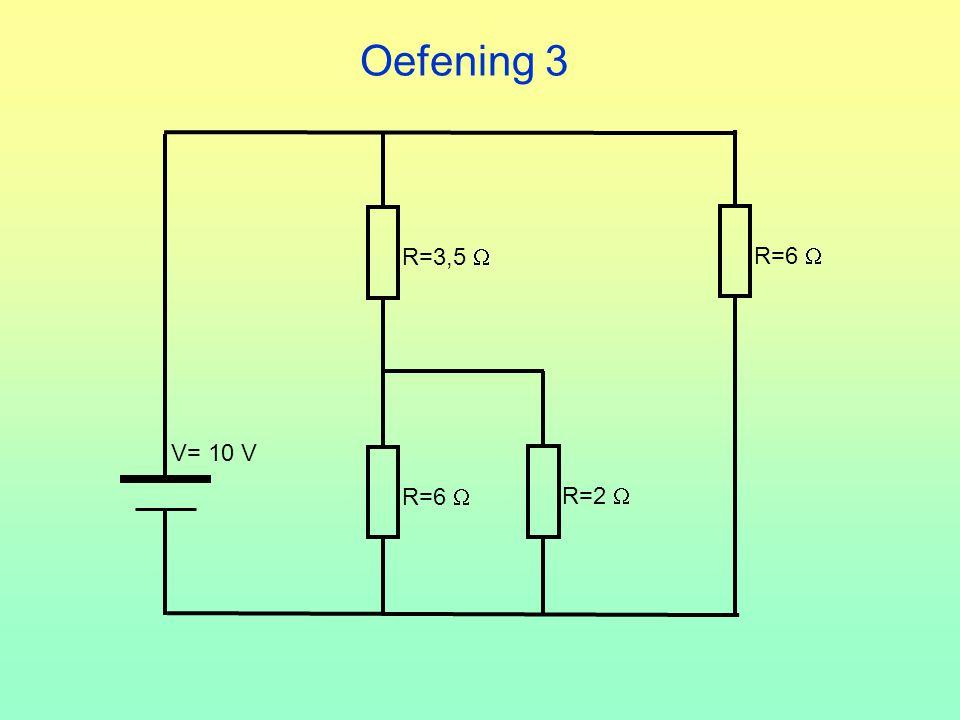 Oefening 3 R=3,5  R=6  R=6  R=2  V= 10 V