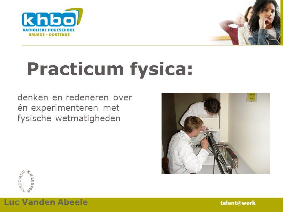 Practicum fysica: denken en redeneren over én experimenteren met fysische wetmatigheden.
