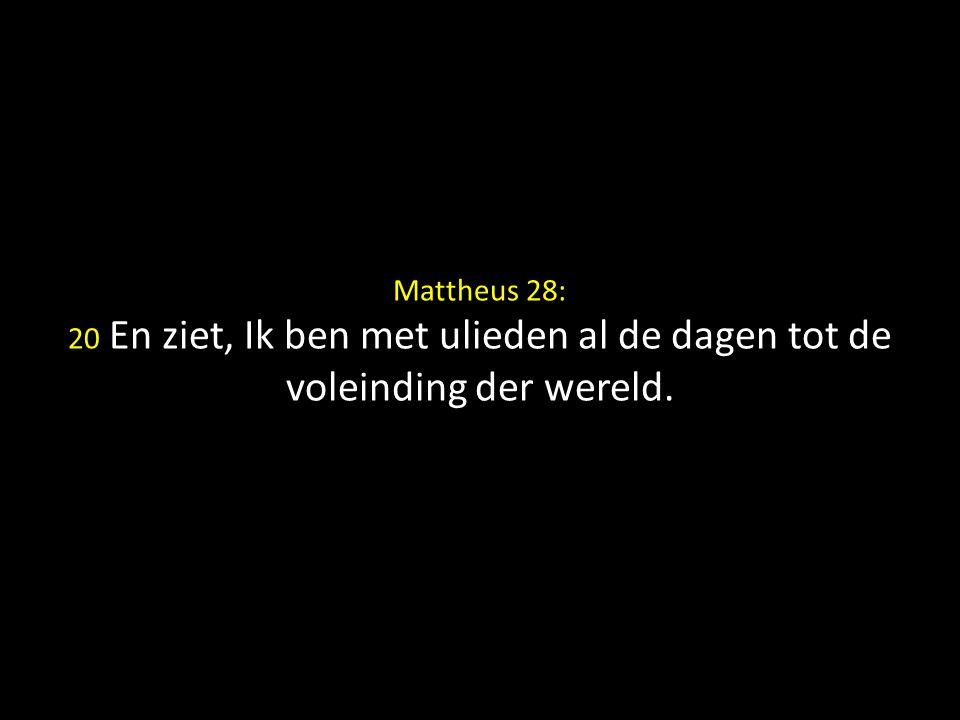 Mattheus 28: 20 En ziet, Ik ben met ulieden al de dagen tot de voleinding der wereld.