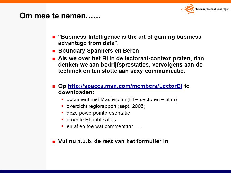 Om mee te nemen…… Business Intelligence is the art of gaining business advantage from data . Boundary Spanners en Beren.