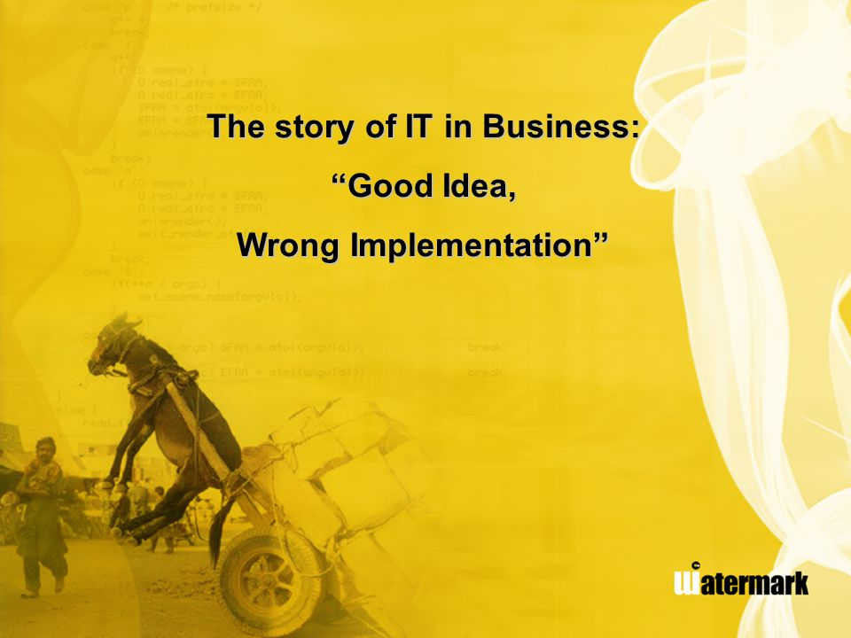 The story of IT in Business: Wrong Implementation