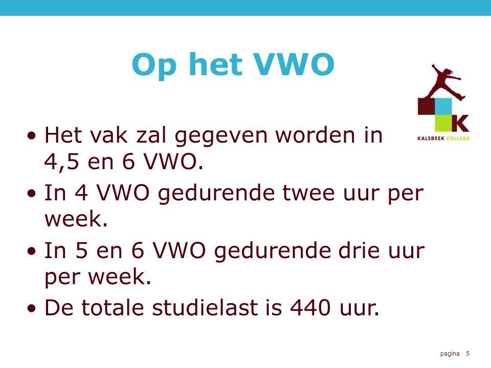 Op het VWO Het vak zal gegeven worden in 4,5 en 6 VWO.